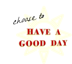 Choose to Have a Good Day!