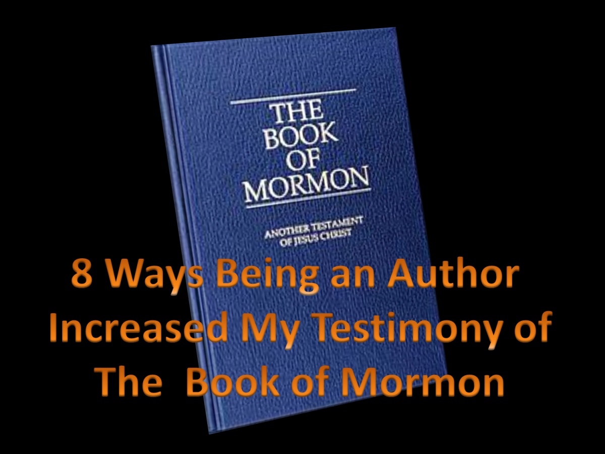 LDS Blogfest: 8 Ways Being An Author Has Increased My Belief in the Book of Mormon