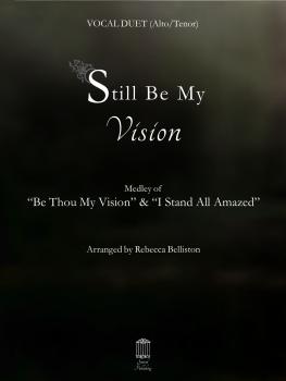 Still Be My Vision, Vocal Duet (Alto/Tenor), by Rebecca Belliston
