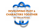 How Plot and Characters Work Together by Tricia Pease