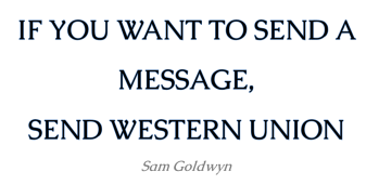 If You Want To Send A Message Send Western Union