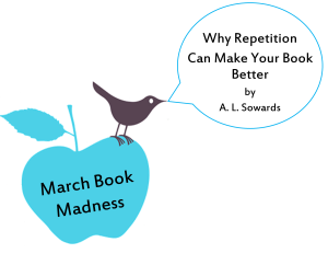 Why Repetition Can Make Your Book Better by A.L. Sowards