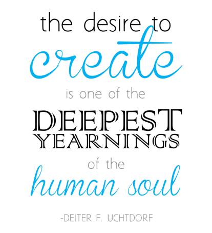 The Desire to Create - Uchtdorf