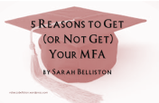 5 Reasons To Get Your MFA by Sarah Belliston