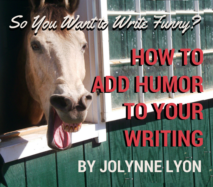 MBM: So You Want to Write Funny? How to Add Humor to Your Writing, by JoLynne Lyon