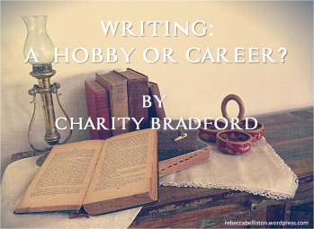 Writing, a Hobby or Career by Charity Bradford