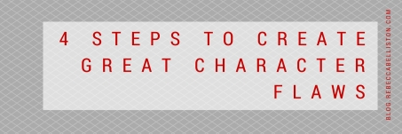 4 Steps To Create Great Character Flaws by Rebecca Belliston