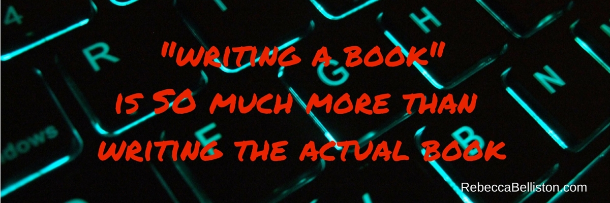 "Writing a Book"" is SO Much More Than Writing the Actual Book"
