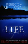 Life (Citizens of Logan Pond 1) by Rebecca Lund Belliston