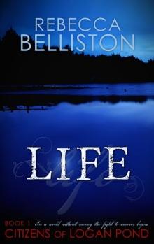 Life (Citizens of Logan Pond 1) by Rebecca Lund Belliston