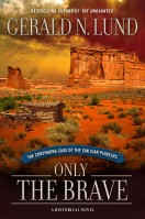 Only the Brave by Gerald N. Lund
