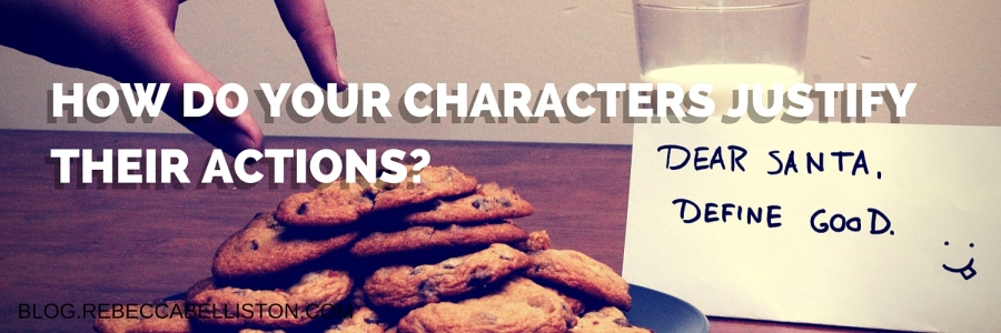HOW DO YOUR CHARACTERS JUSTIFY THEIR ACTIONS-