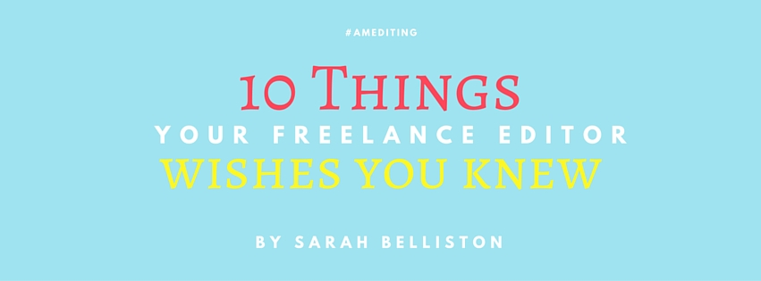 10 Things Your Editor Wished You Knew by Sarah Belliston