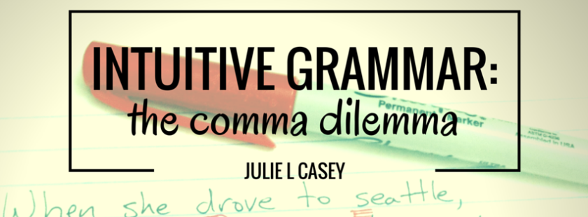 Intuitive Grammar the Comma Dilemma by Julie Casey