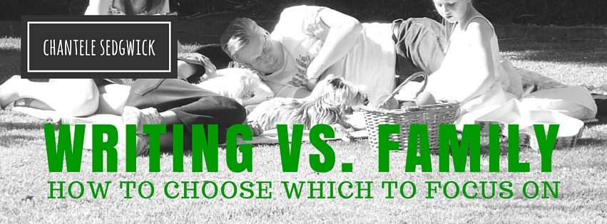 MBM: Writing vs. Family: How to Choose Which to Focus On by ChanteleSedgwick