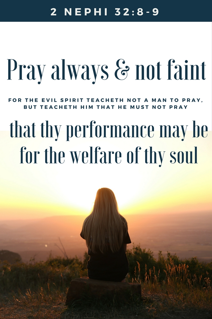 2 Nephi -Pray always and not faint-