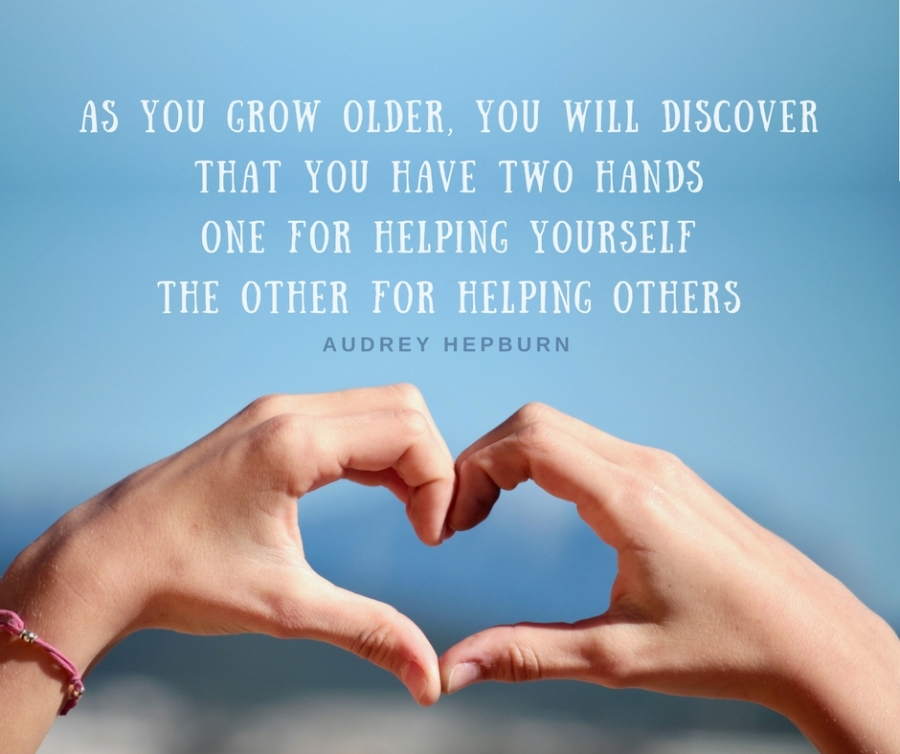 As you grow older, you will discover that you have two hands, one for helping yourself, the other for helping others..jpg